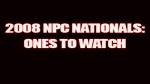 2008 NPC NATIONALS: ONES TO WATCH