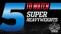 5 TO WATCH: SUPER-HEAVYWEIGHTS!