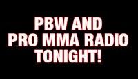 PBW AND PRO MMA RADIO TONIGHT!